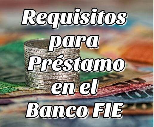 Requisitos para Sacar un Préstamo en el Banco FIE