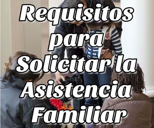 Requisitos para Solicitar la Asistencia Familiar