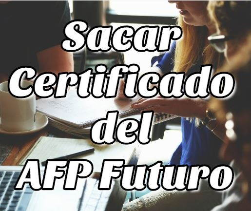 Sacar Certificado del AFP Futuro